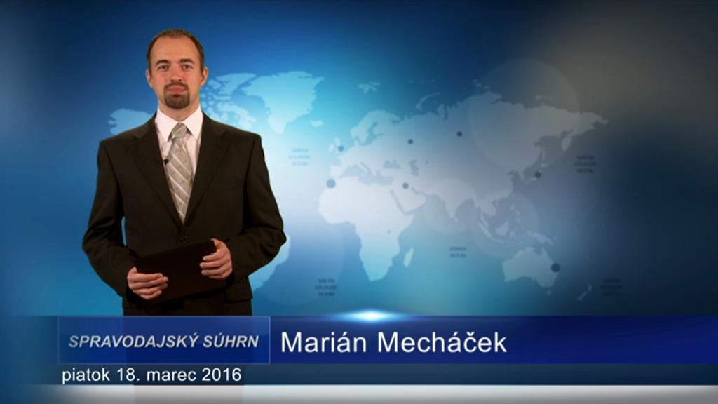 Spravodajský súhrn (18.03.2016)