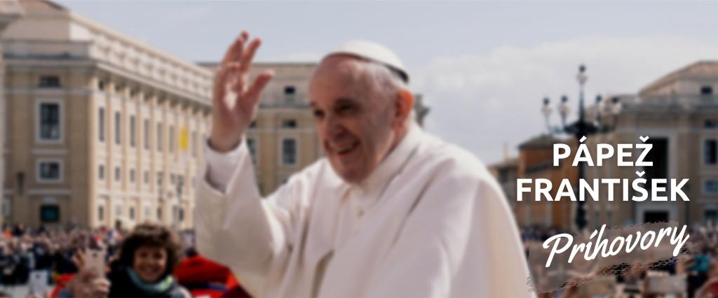 PRÍHOVORY pápeža Františka